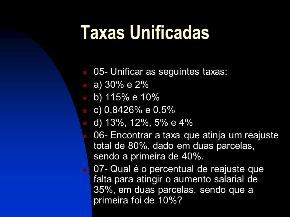 Taxas Unificadas 05- Unificar as seguintes taxas: a) 30% e 2%