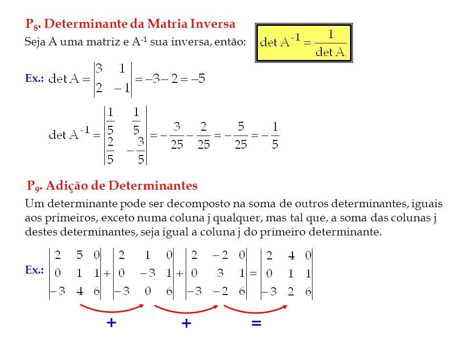 + + = P8. Determinante da Matria Inversa P9. Adição de Determinantes