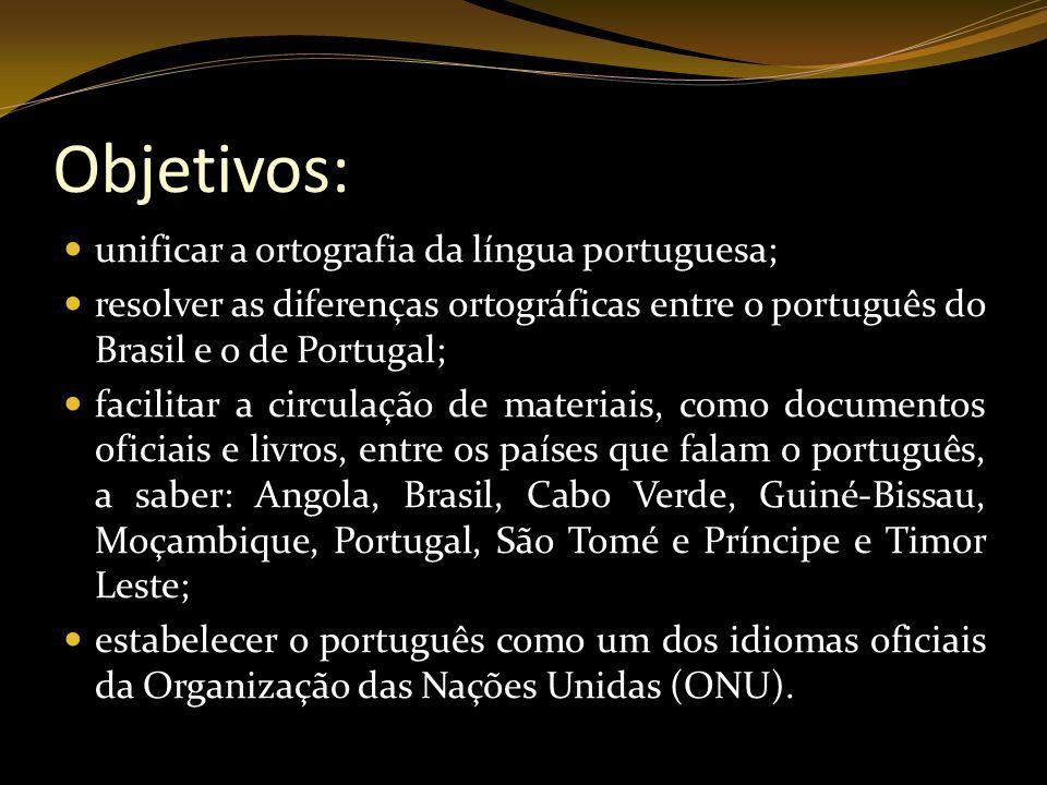 Objetivos: unificar a ortografia da língua portuguesa;