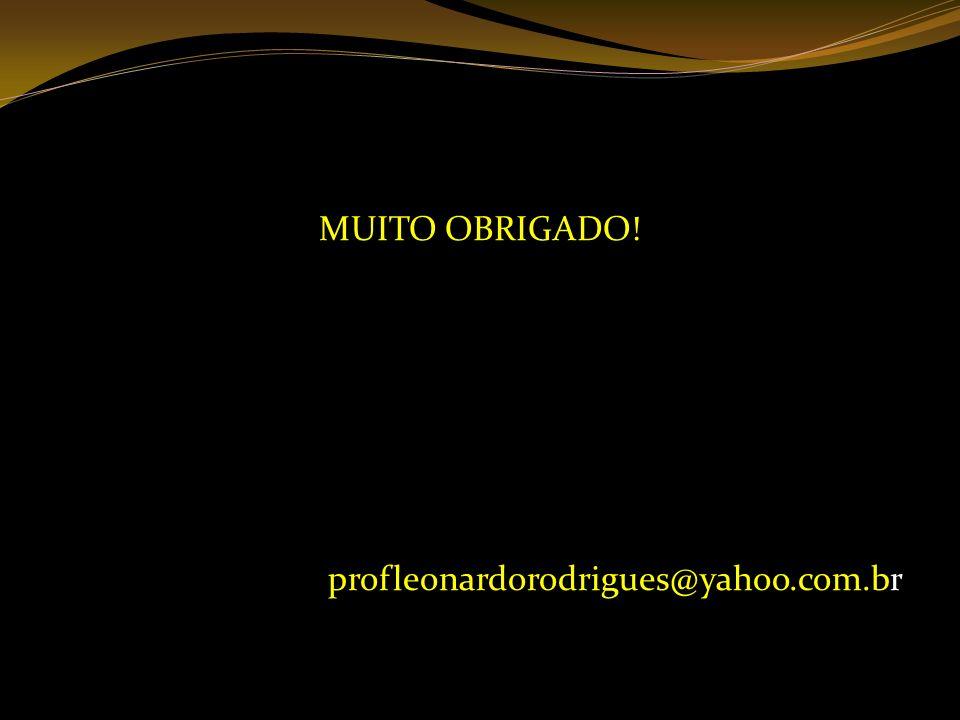 MUITO OBRIGADO! profleonardorodrigues@yahoo.com.br