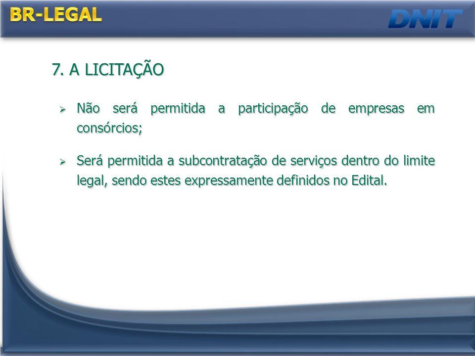 BR-LEGAL 7. A LICITAÇÃO. Não será permitida a participação de empresas em consórcios;