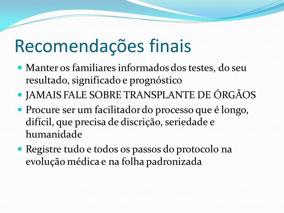 Recomendações finais Manter os familiares informados dos testes, do seu resultado, significado e prognóstico.