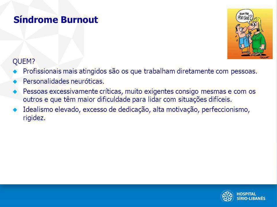 Síndrome Burnout QUEM Profissionais mais atingidos são os que trabalham diretamente com pessoas. Personalidades neuróticas.
