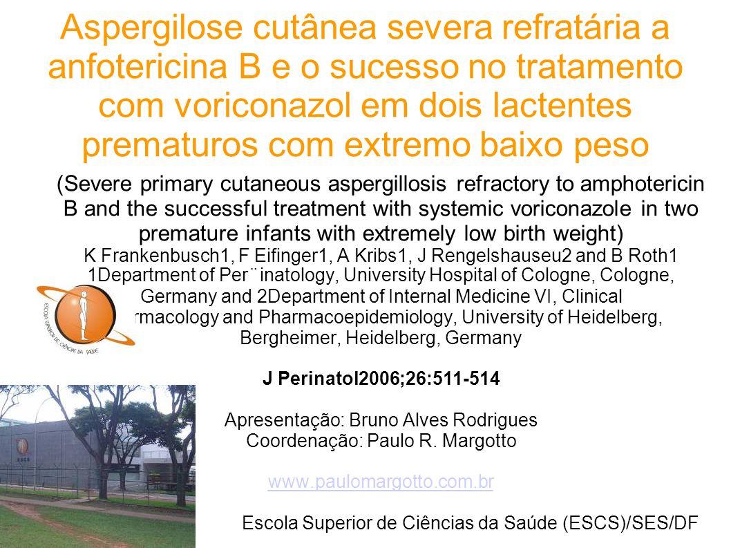 Aspergilose cutânea severa refratária a anfotericina B e o sucesso no tratamento com voriconazol em dois lactentes prematuros com extremo baixo peso