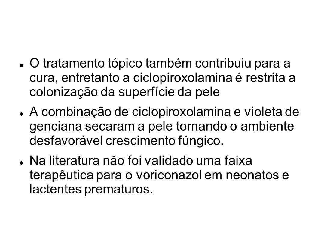 O tratamento tópico também contribuiu para a cura, entretanto a ciclopiroxolamina é restrita a colonização da superfície da pele