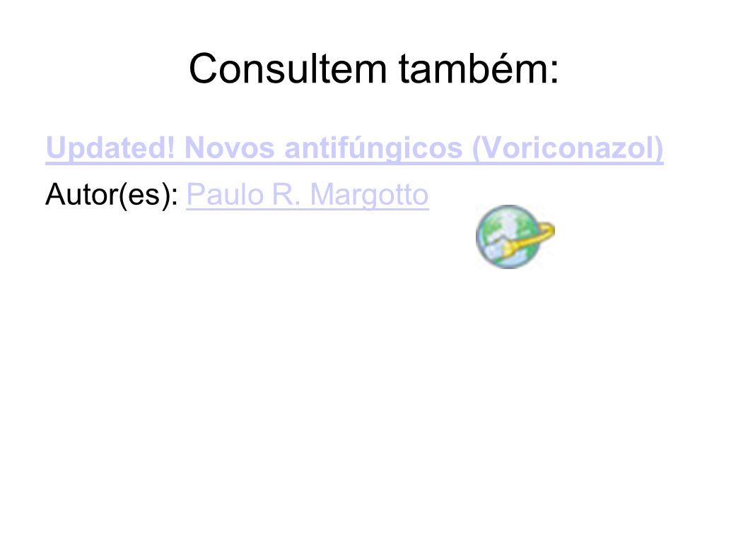 Consultem também: Updated! Novos antifúngicos (Voriconazol)