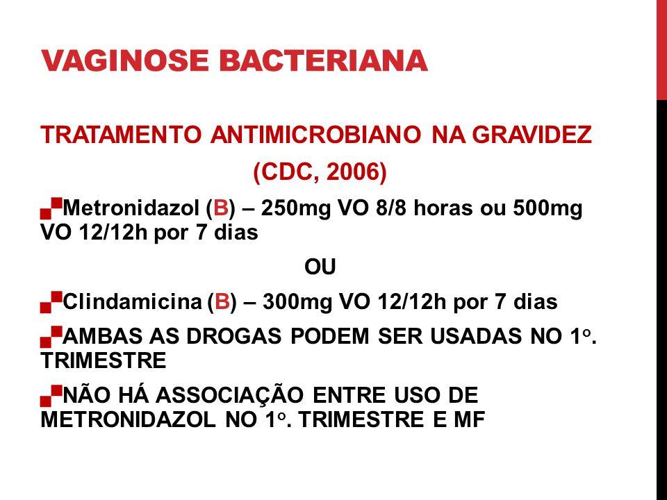 VAGINOSE BACTERIANA TRATAMENTO ANTIMICROBIANO NA GRAVIDEZ (CDC, 2006)