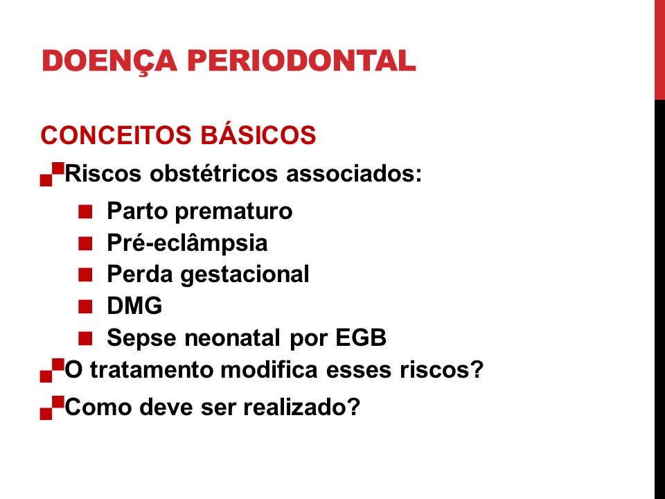 DOENÇA PERIODONTAL CONCEITOS BÁSICOS Riscos obstétricos associados: