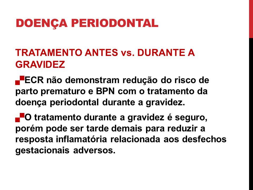 DOENÇA PERIODONTAL TRATAMENTO ANTES vs. DURANTE A GRAVIDEZ