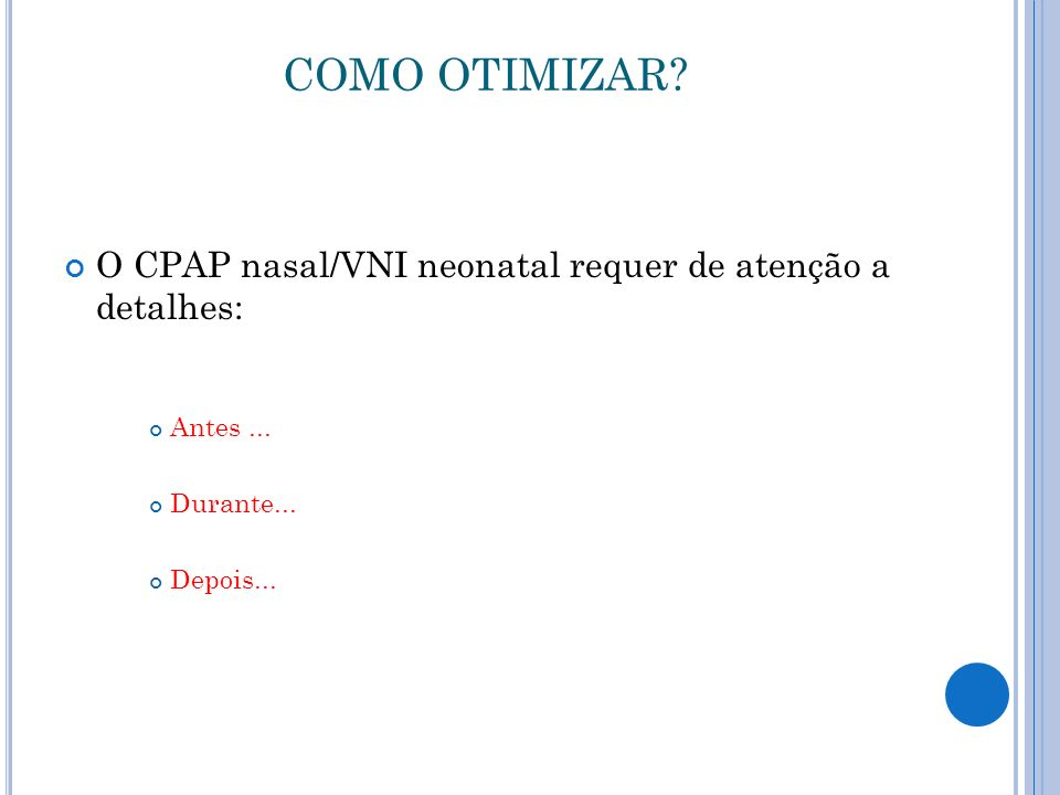 COMO OTIMIZAR O CPAP nasal/VNI neonatal requer de atenção a detalhes: