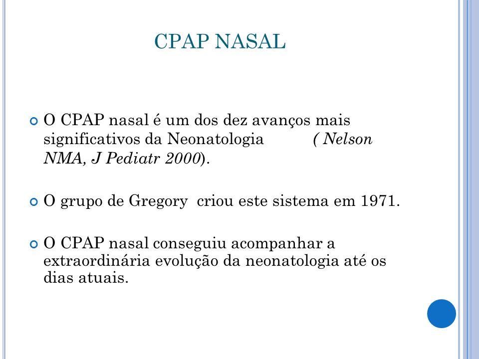CPAP NASAL O CPAP nasal é um dos dez avanços mais significativos da Neonatologia ( Nelson NMA, J Pediatr 2000).