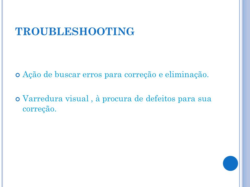 TROUBLESHOOTING Ação de buscar erros para correção e eliminação.