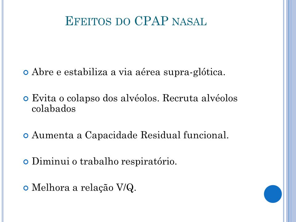 Efeitos do CPAP nasal Abre e estabiliza a via aérea supra-glótica.
