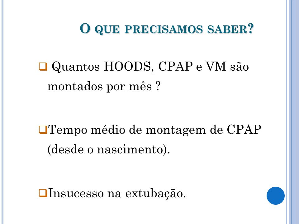 O que precisamos saber Quantos HOODS, CPAP e VM são montados por mês Tempo médio de montagem de CPAP (desde o nascimento).