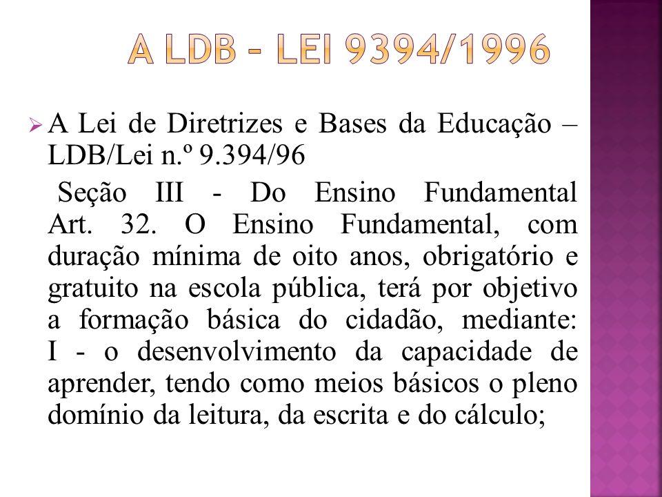 A LDB – lei 9394/1996 A Lei de Diretrizes e Bases da Educação – LDB/Lei n.º 9.394/96.