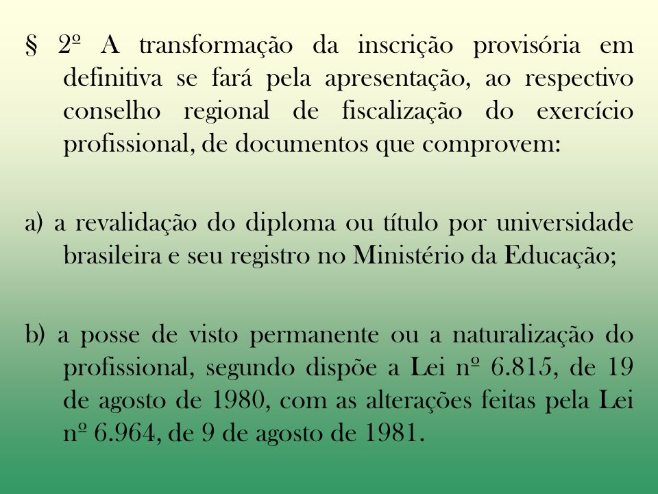 § 2º A transformação da inscrição provisória em definitiva se fará pela apresentação, ao respectivo conselho regional de fiscalização do exercício profissional, de documentos que comprovem: