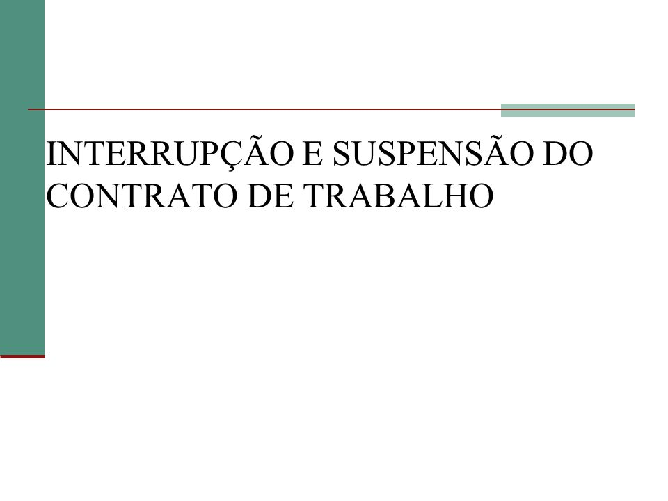 INTERRUPÇÃO E SUSPENSÃO DO CONTRATO DE TRABALHO