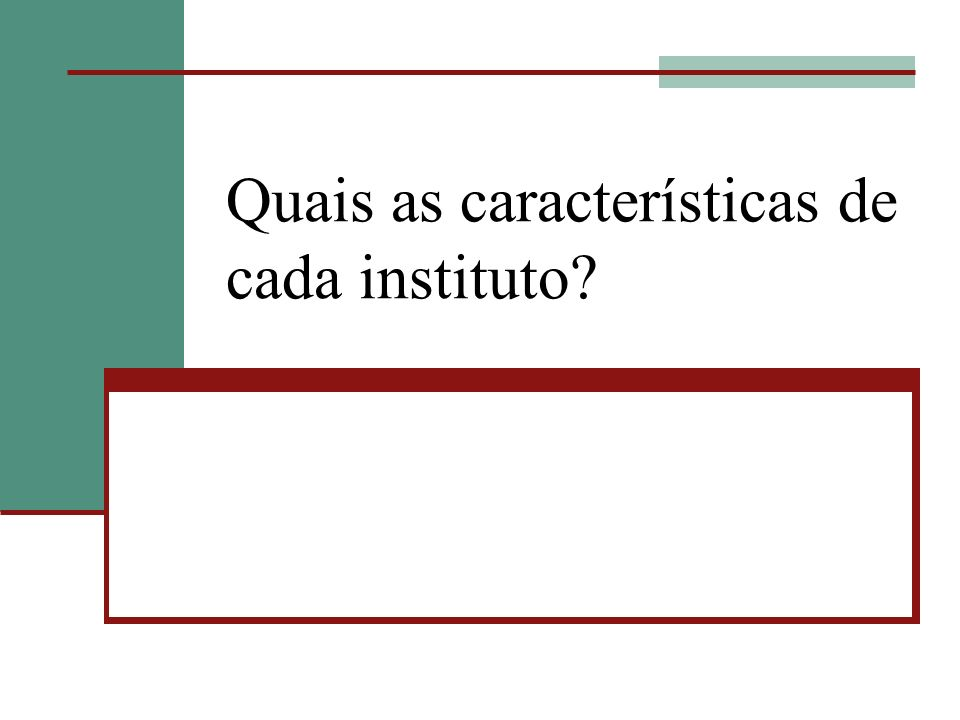 Quais as características de cada instituto