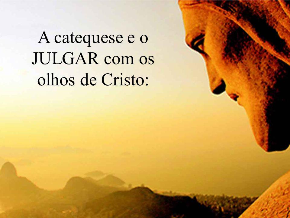 A catequese e o JULGAR com os olhos de Cristo: