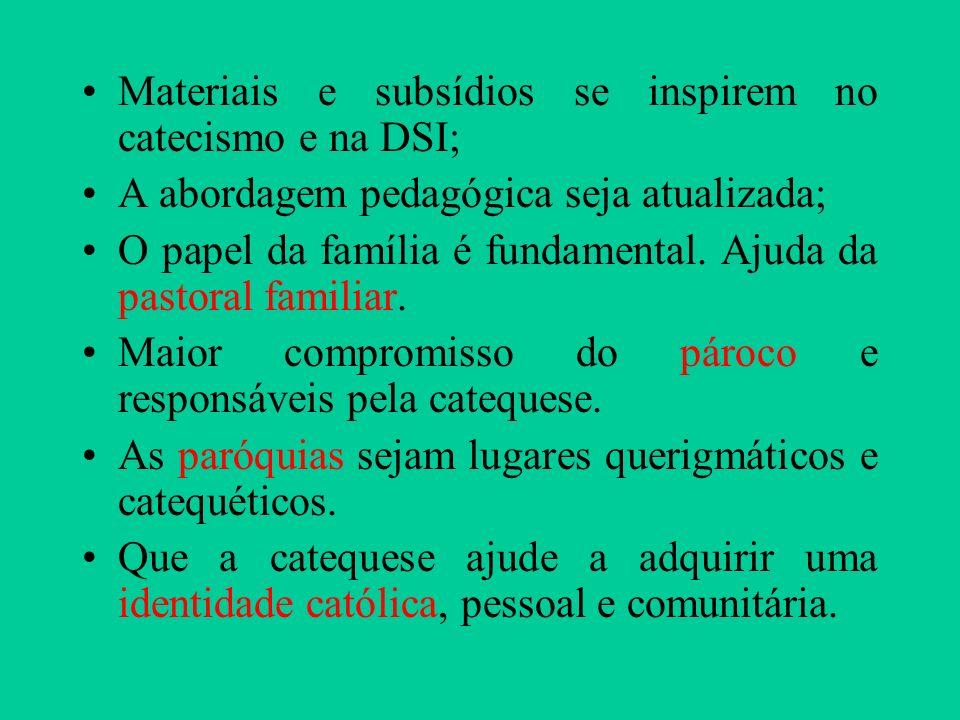 Materiais e subsídios se inspirem no catecismo e na DSI;