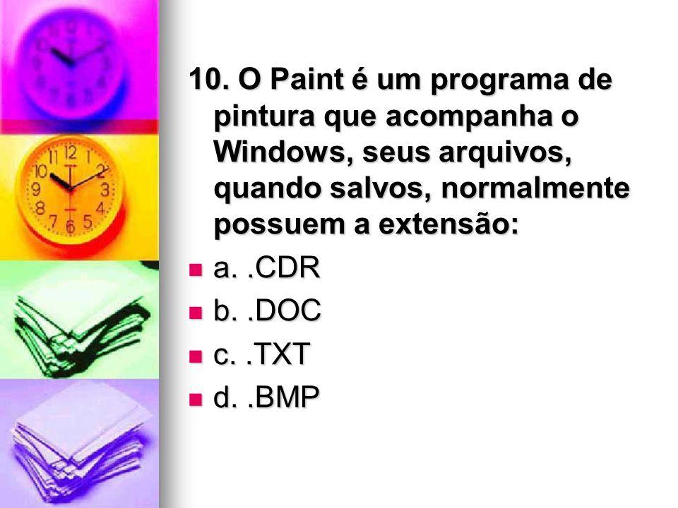 10. O Paint é um programa de pintura que acompanha o Windows, seus arquivos, quando salvos, normalmente possuem a extensão: