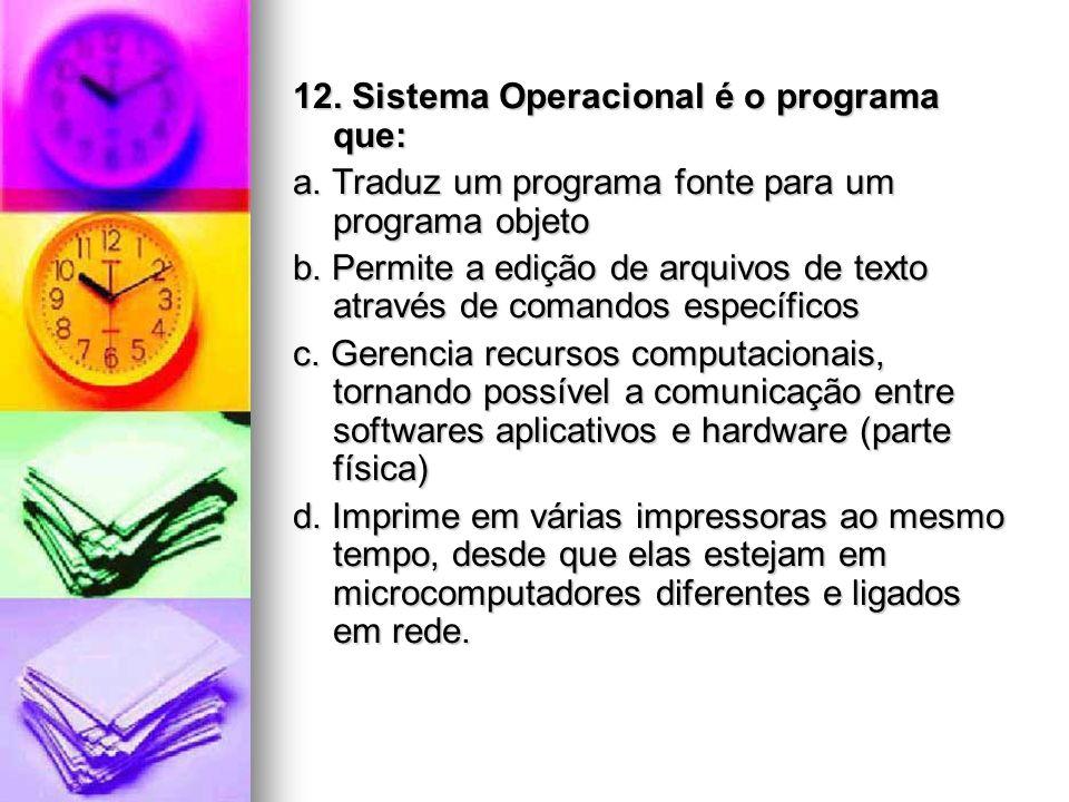 12. Sistema Operacional é o programa que: