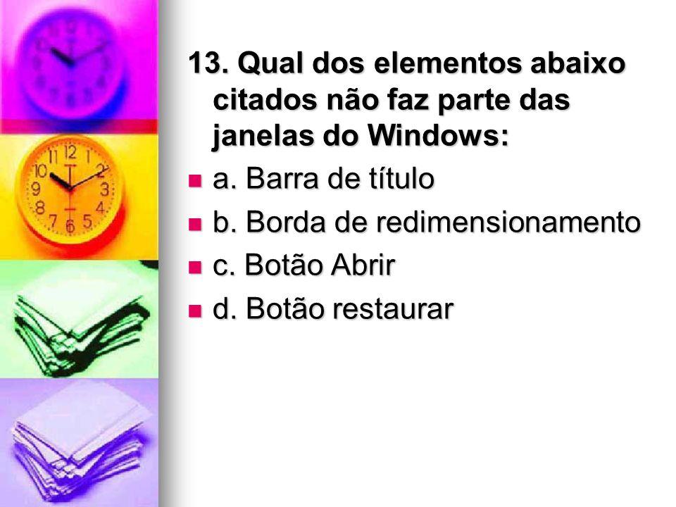 13. Qual dos elementos abaixo citados não faz parte das janelas do Windows: