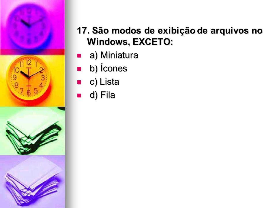 17. São modos de exibição de arquivos no Windows, EXCETO:
