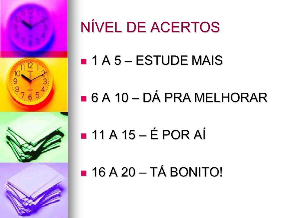 NÍVEL DE ACERTOS 1 A 5 – ESTUDE MAIS 6 A 10 – DÁ PRA MELHORAR