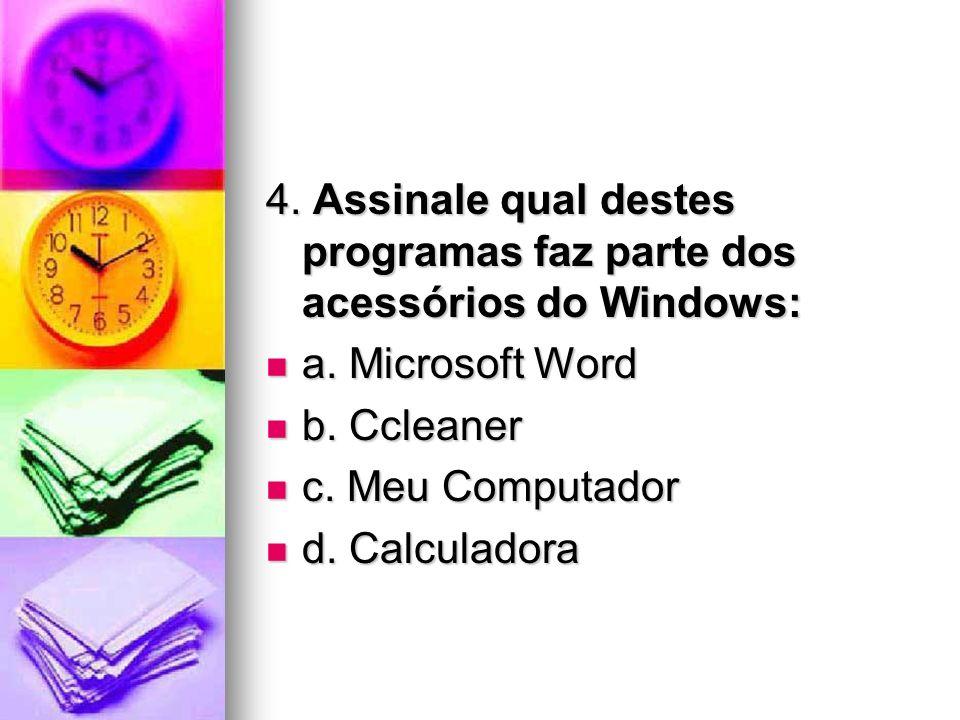 4. Assinale qual destes programas faz parte dos acessórios do Windows:
