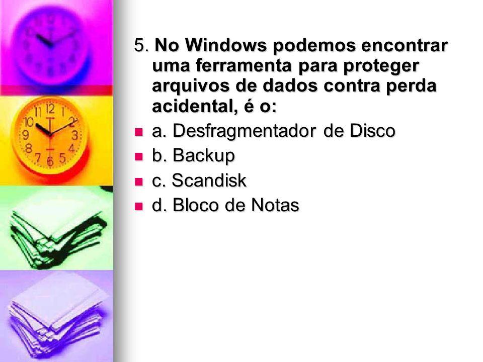 5. No Windows podemos encontrar uma ferramenta para proteger arquivos de dados contra perda acidental, é o: