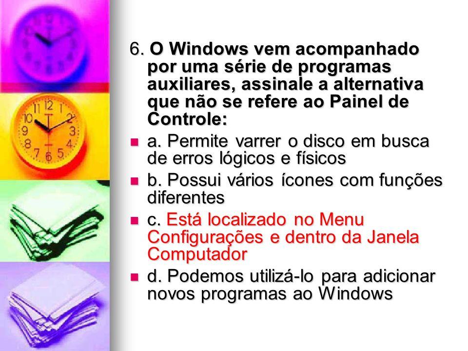 6. O Windows vem acompanhado por uma série de programas auxiliares, assinale a alternativa que não se refere ao Painel de Controle: