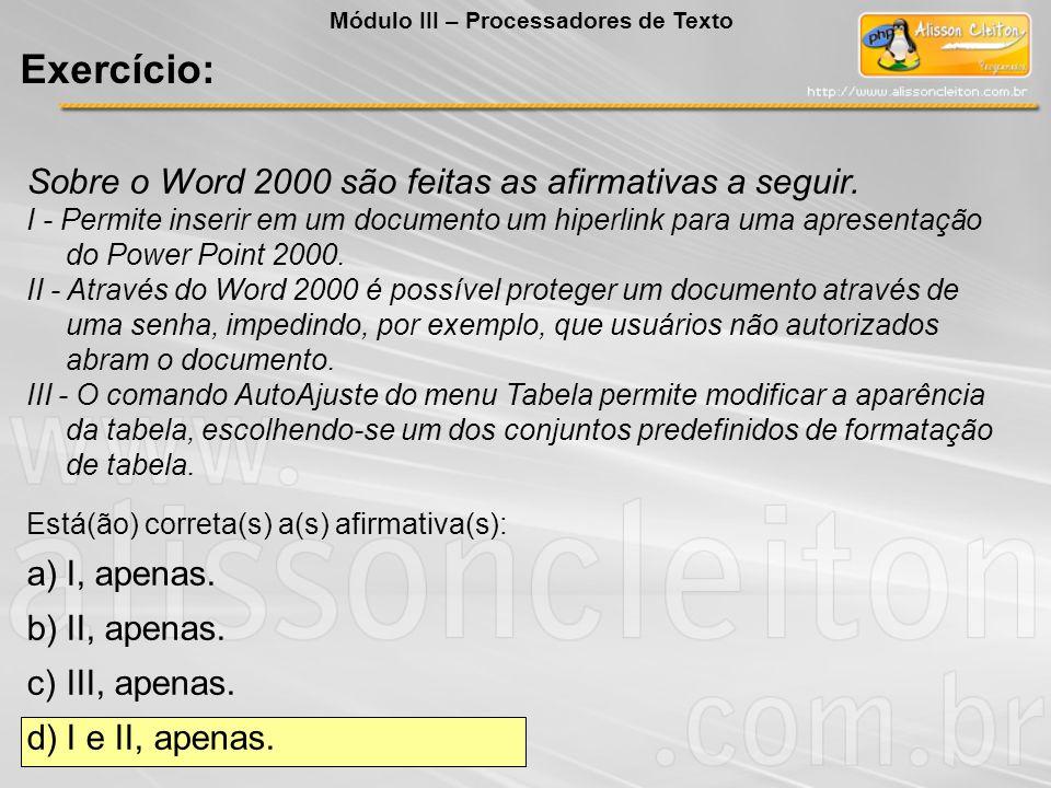 Exercício: Sobre o Word 2000 são feitas as afirmativas a seguir.