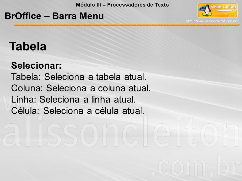 Tabela BrOffice – Barra Menu Selecionar: