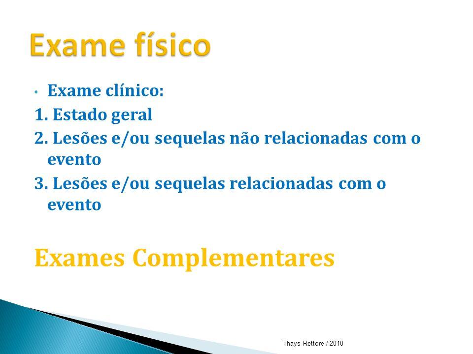 Exame físico Exames Complementares Exame clínico: 1. Estado geral