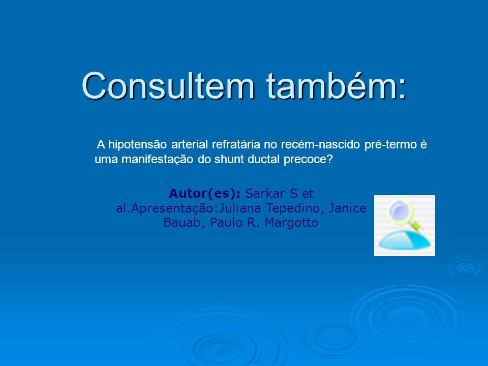 Consultem também: A hipotensão arterial refratária no recém-nascido pré-termo é uma manifestação do shunt ductal precoce