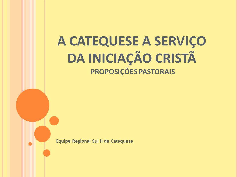 A CATEQUESE A SERVIÇO DA INICIAÇÃO CRISTÃ PROPOSIÇÕES PASTORAIS