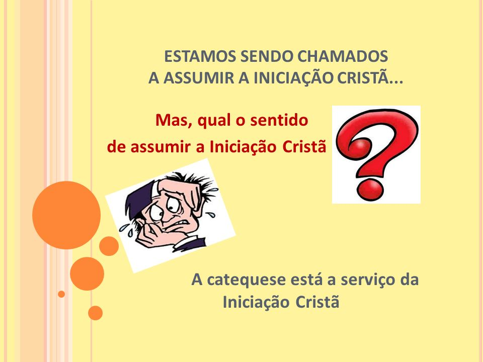ESTAMOS SENDO CHAMADOS A ASSUMIR A INICIAÇÃO CRISTÃ...