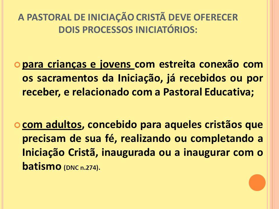 A PASTORAL DE INICIAÇÃO CRISTÃ DEVE OFERECER DOIS PROCESSOS INICIATÓRIOS:
