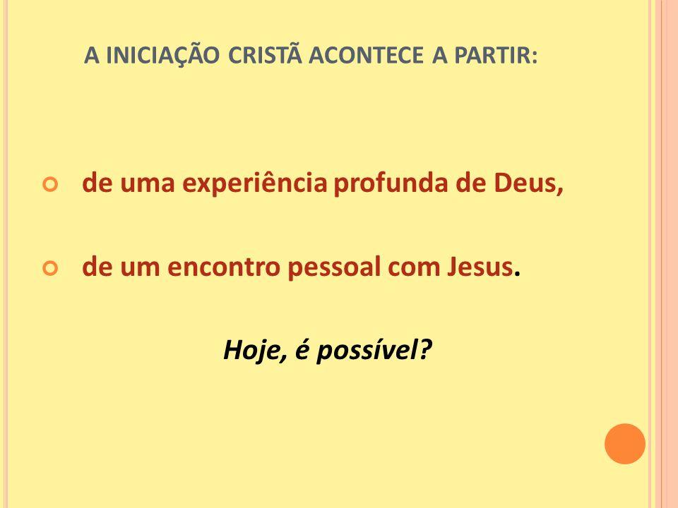 A INICIAÇÃO CRISTÃ ACONTECE A PARTIR: