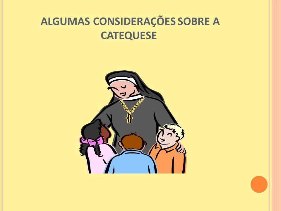 ALGUMAS CONSIDERAÇÕES SOBRE A CATEQUESE