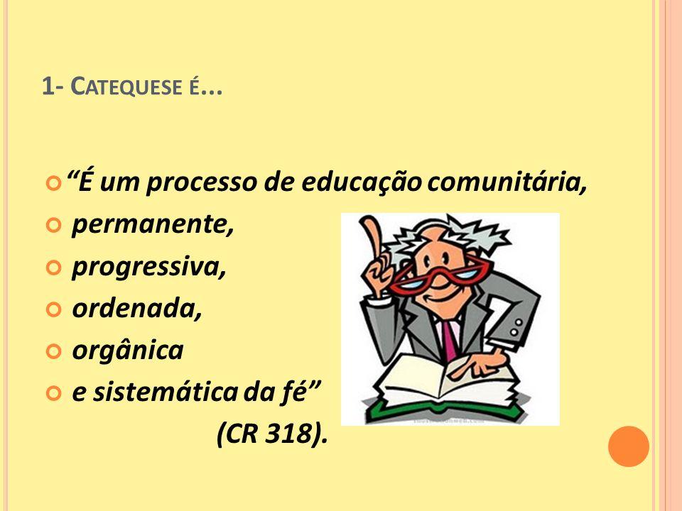 É um processo de educação comunitária, permanente, progressiva,