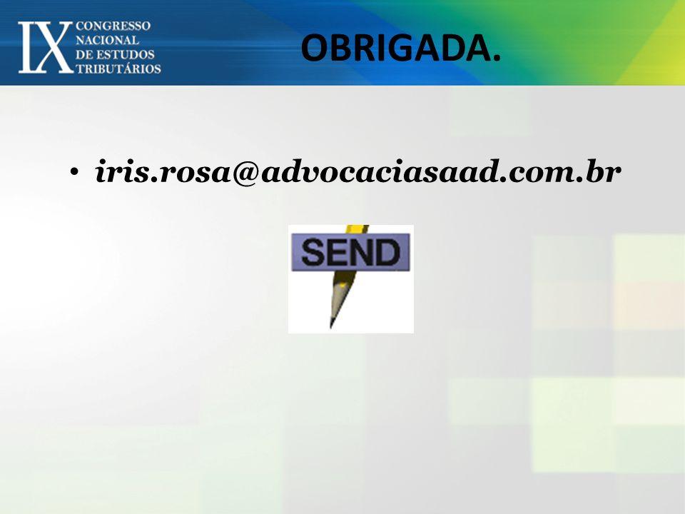 OBRIGADA. iris.rosa@advocaciasaad.com.br