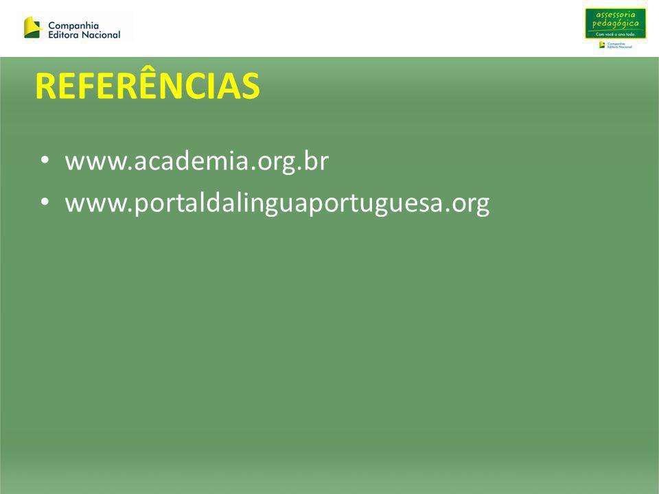 REFERÊNCIAS www.academia.org.br www.portaldalinguaportuguesa.org