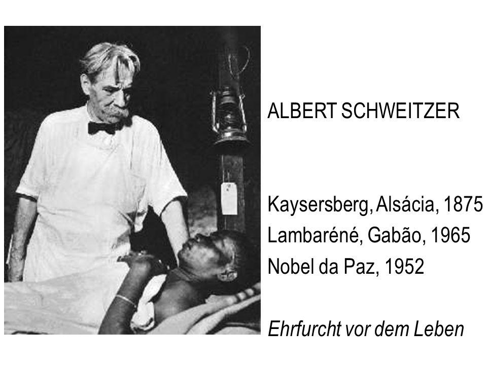 ALBERT SCHWEITZER Kaysersberg, Alsácia, 1875. Lambaréné, Gabão, 1965.