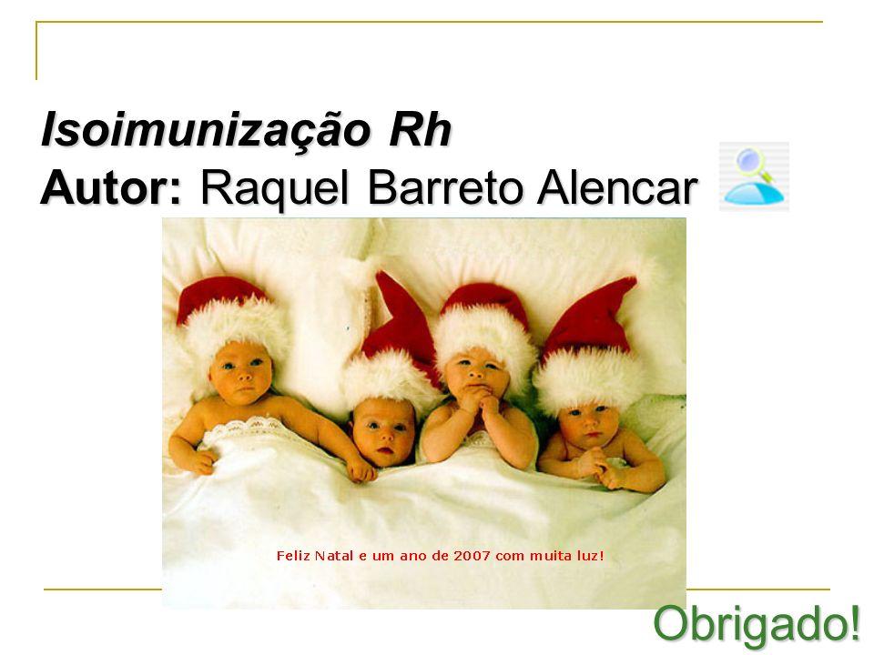 Isoimunização Rh Autor: Raquel Barreto Alencar Obrigado!