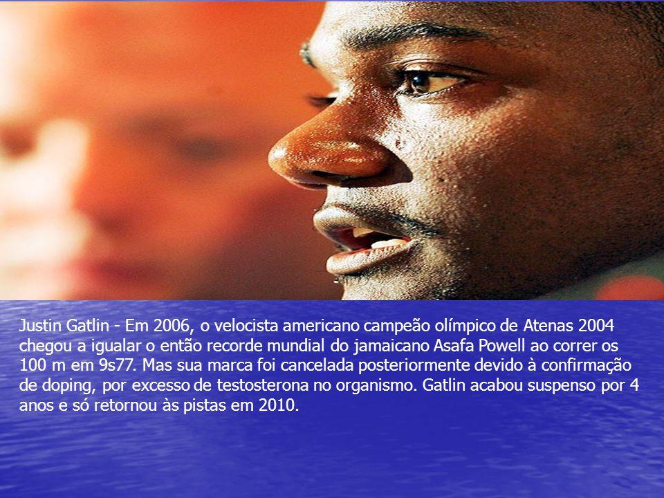 Justin Gatlin - Em 2006, o velocista americano campeão olímpico de Atenas 2004 chegou a igualar o então recorde mundial do jamaicano Asafa Powell ao correr os 100 m em 9s77.