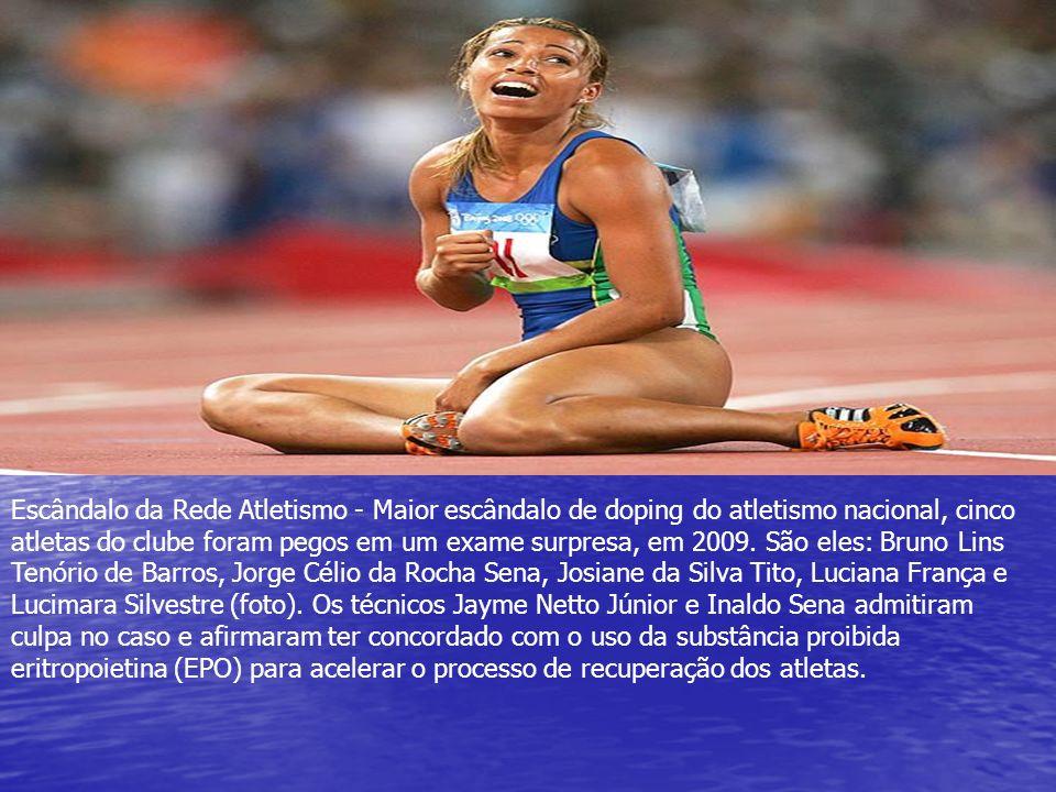Escândalo da Rede Atletismo - Maior escândalo de doping do atletismo nacional, cinco atletas do clube foram pegos em um exame surpresa, em 2009.
