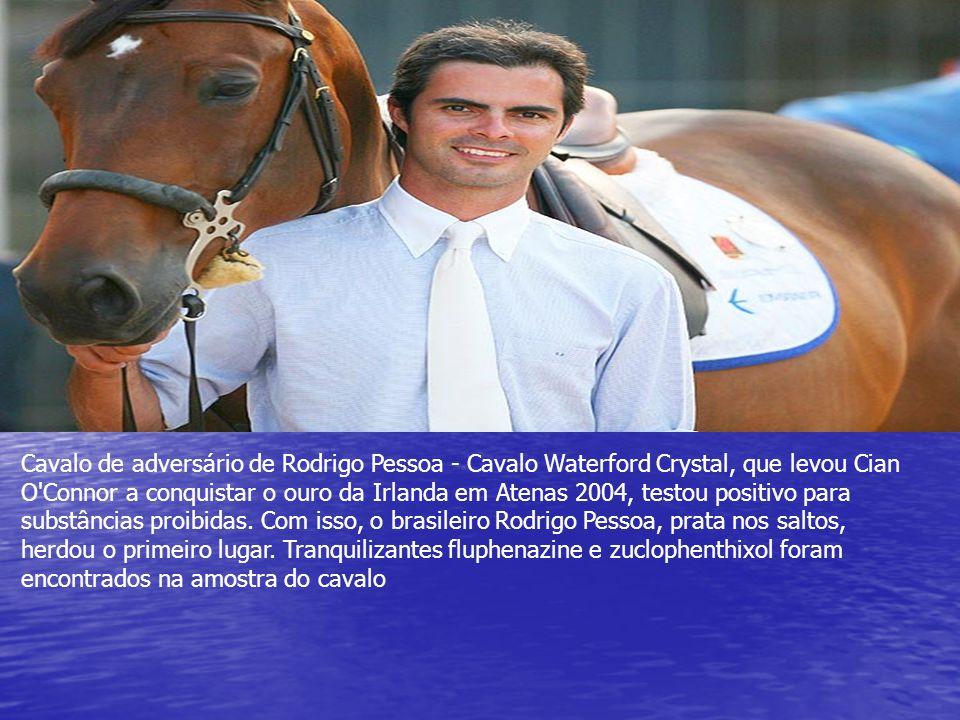 Cavalo de adversário de Rodrigo Pessoa - Cavalo Waterford Crystal, que levou Cian O Connor a conquistar o ouro da Irlanda em Atenas 2004, testou positivo para substâncias proibidas.