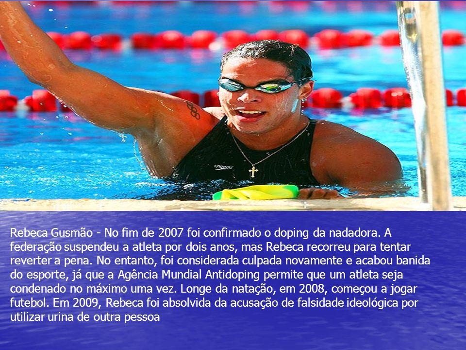 Rebeca Gusmão - No fim de 2007 foi confirmado o doping da nadadora